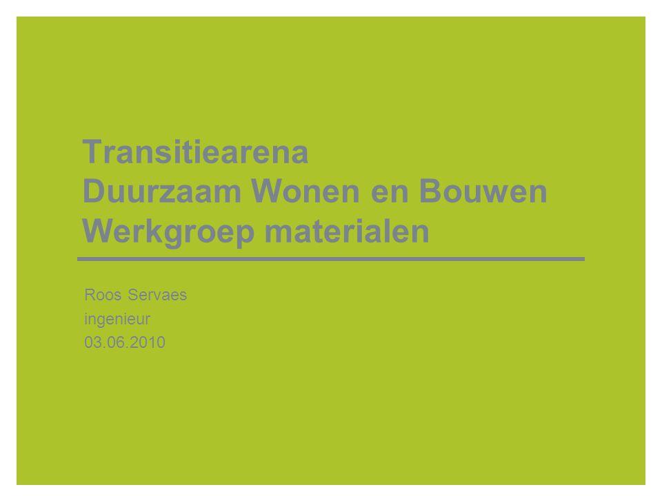 Transitiearena Duurzaam Wonen en Bouwen Werkgroep materialen Roos Servaes ingenieur 03.06.2010