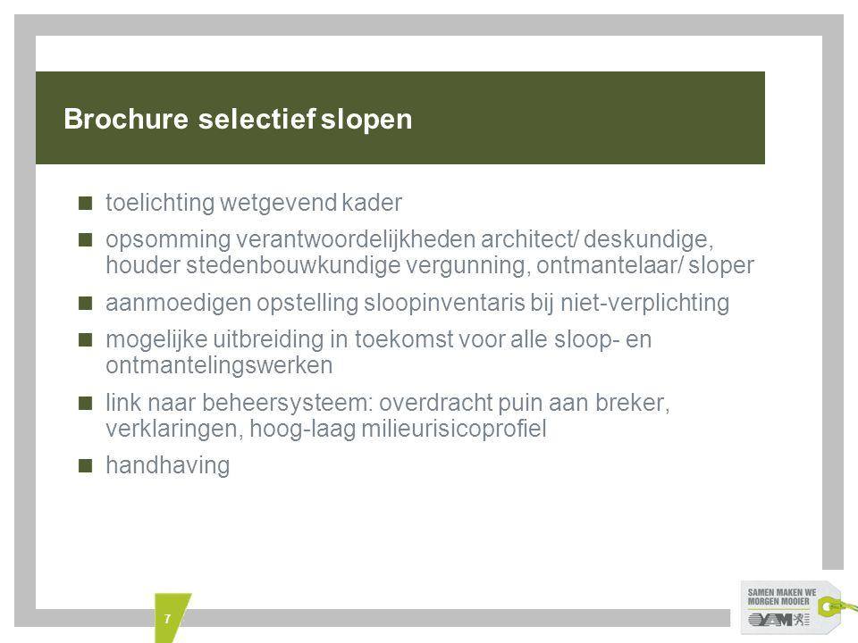 8 OVAM-website selectief slopen  Modelformulier van de sloopinventaris afvalstoffen  Voorbeelden van sloopinventaris afvalstoffen  Modelbestek voor sloop- en ontmantelingswerken  Modelformulier van 'verklaring van selectieve sloop'  Modelformulier van 'verklaring van herkomst'  Lijst met veel gestelde vragen over selectief slopen en ontmantelen