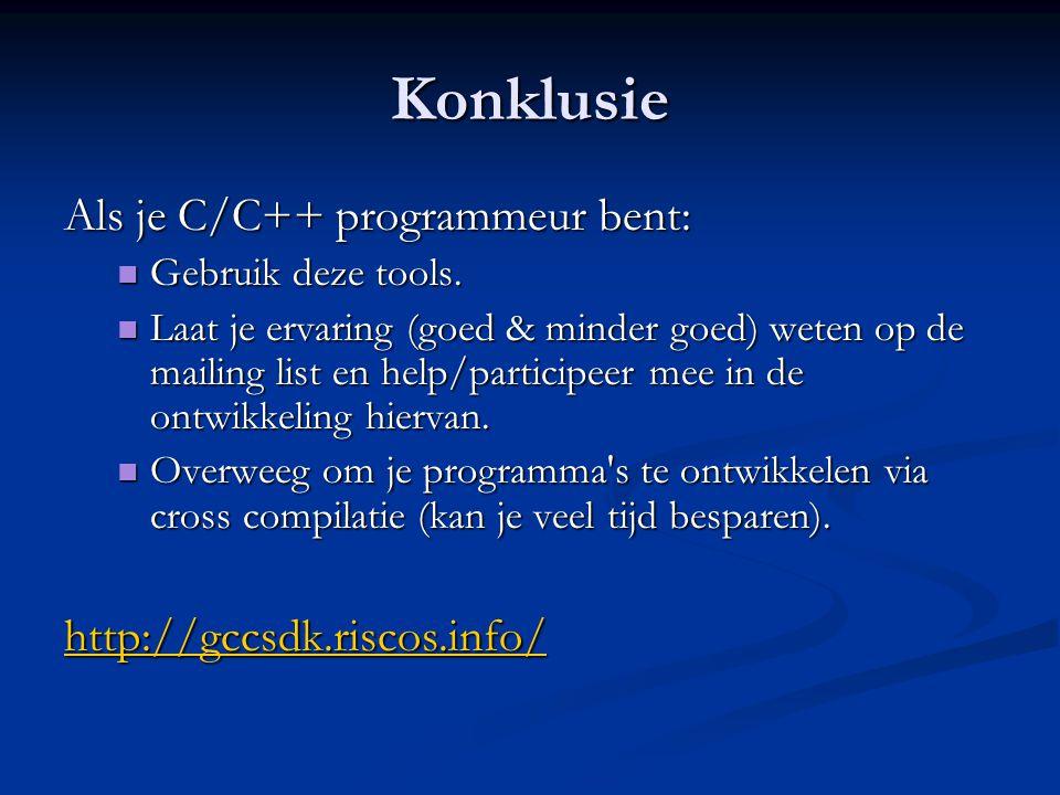 Konklusie Als je C/C++ programmeur bent:  Gebruik deze tools.  Laat je ervaring (goed & minder goed) weten op de mailing list en help/participeer me