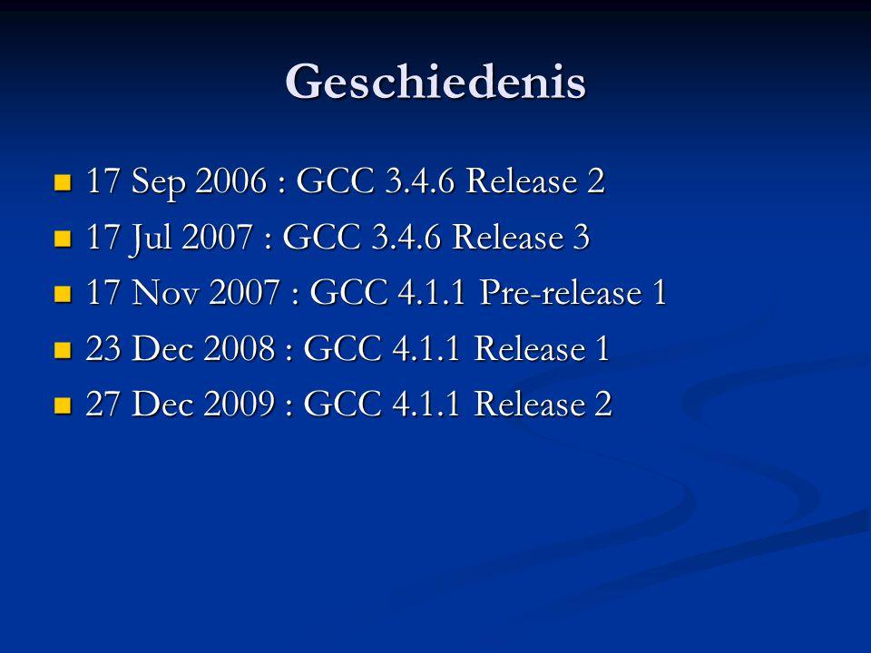 Geschiedenis  17 Sep 2006 : GCC 3.4.6 Release 2  17 Jul 2007 : GCC 3.4.6 Release 3  17 Nov 2007 : GCC 4.1.1 Pre-release 1  23 Dec 2008 : GCC 4.1.1 Release 1  27 Dec 2009 : GCC 4.1.1 Release 2