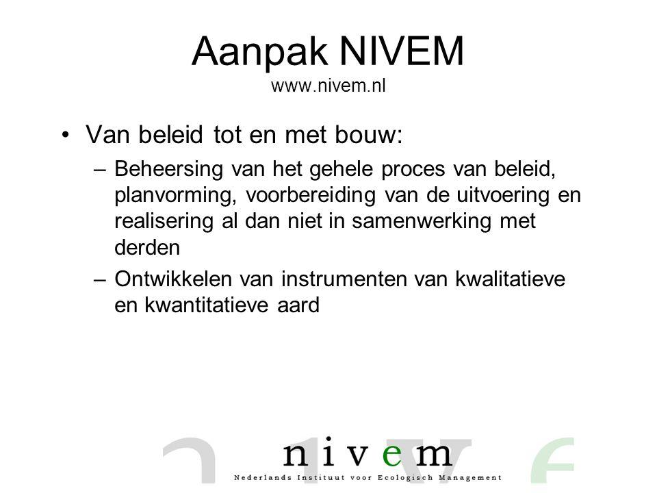 Aanpak NIVEM www.nivem.nl •Van beleid tot en met bouw: –Beheersing van het gehele proces van beleid, planvorming, voorbereiding van de uitvoering en realisering al dan niet in samenwerking met derden –Ontwikkelen van instrumenten van kwalitatieve en kwantitatieve aard