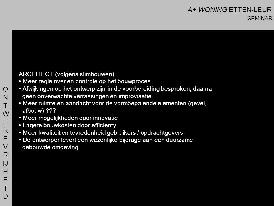 A+ WONING ETTEN-LEUR SEMINAR O N T W E R P V R IJ H E I D ARCHITECT (volgens slimbouwen) • Meer regie over en controle op het bouwproces • Afwijkingen