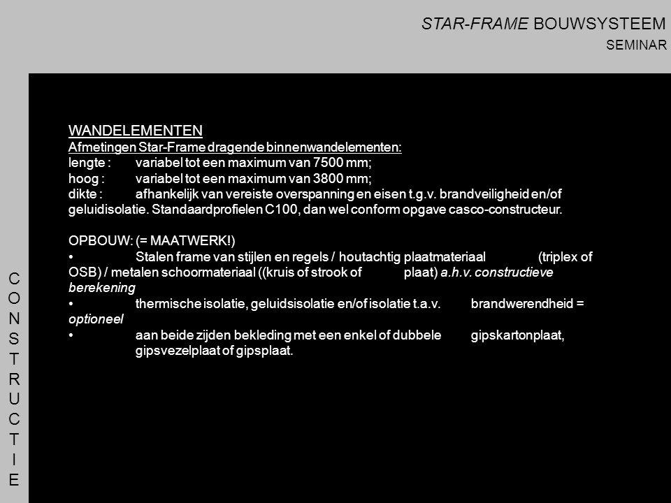 CONSTRUCTIECONSTRUCTIE WANDELEMENTEN Afmetingen Star-Frame dragende binnenwandelementen: lengte : variabel tot een maximum van 7500 mm; hoog : variabe