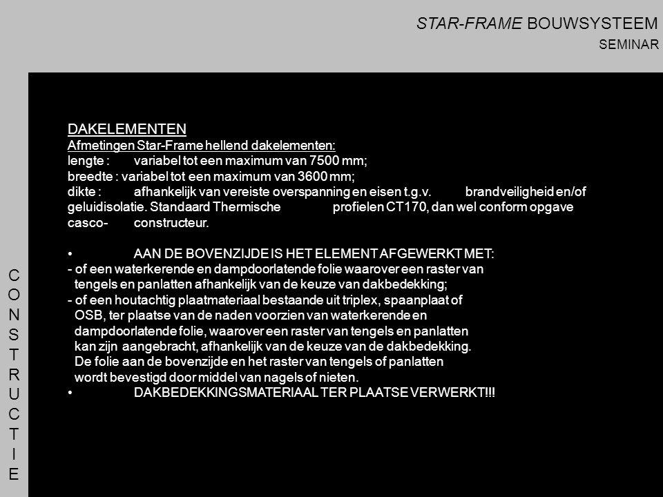 CONSTRUCTIECONSTRUCTIE DAKELEMENTEN Afmetingen Star-Frame hellend dakelementen: lengte : variabel tot een maximum van 7500 mm; breedte : variabel tot