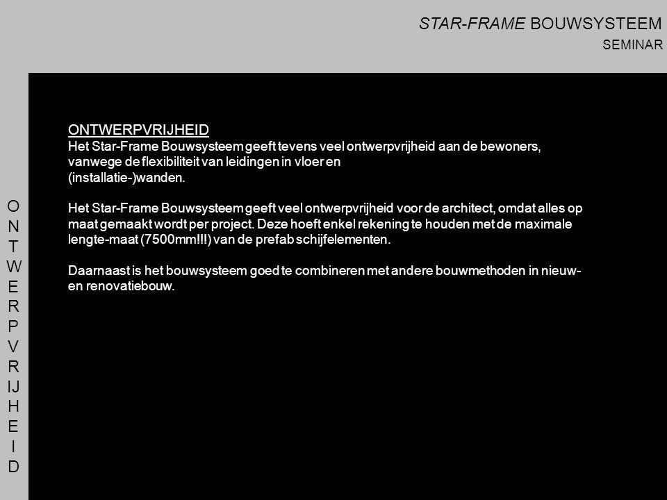 O N T W E R P V R IJ H E I D Het Star-Frame Bouwsysteem geeft tevens veel ontwerpvrijheid aan de bewoners, vanwege de flexibiliteit van leidingen in v