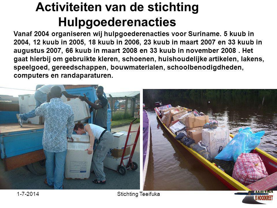 1-7-2014Stichting Teeifuka Activiteiten van de stichting Hulpgoederenacties Vanaf 2004 organiseren wij hulpgoederenacties voor Suriname. 5 kuub in 200