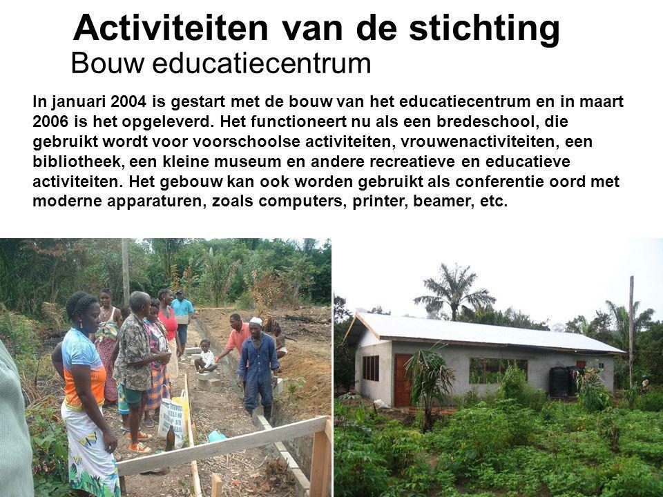1-7-2014Stichting Teeifuka Activiteiten van de stichting In januari 2004 is gestart met de bouw van het educatiecentrum en in maart 2006 is het opgele