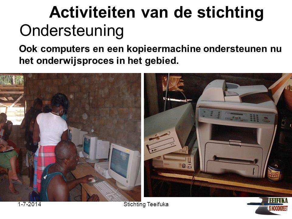 1-7-2014Stichting Teeifuka Activiteiten van de stichting Ook computers en een kopieermachine ondersteunen nu het onderwijsproces in het gebied.