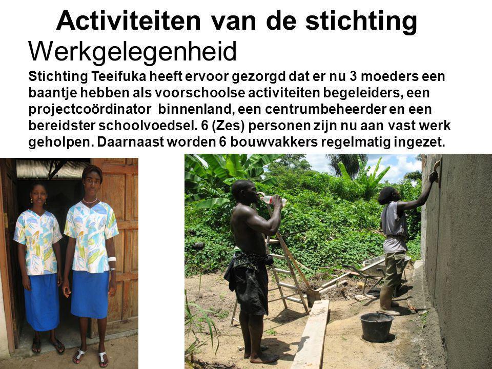 1-7-2014Stichting Teeifuka Activiteiten van de stichting Stichting Teeifuka heeft ervoor gezorgd dat er nu 3 moeders een baantje hebben als voorschool