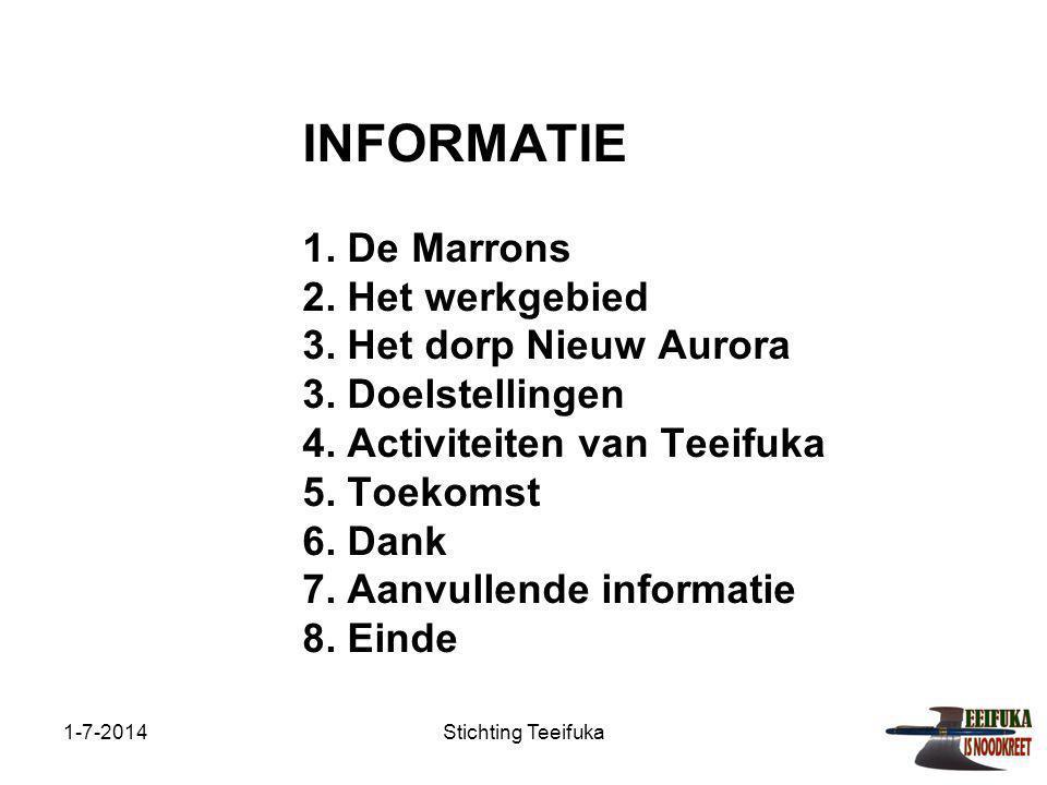1-7-2014Stichting Teeifuka INFORMATIE 1. De Marrons 2. Het werkgebied 3. Het dorp Nieuw Aurora 3. Doelstellingen 4. Activiteiten van Teeifuka 5. Toeko