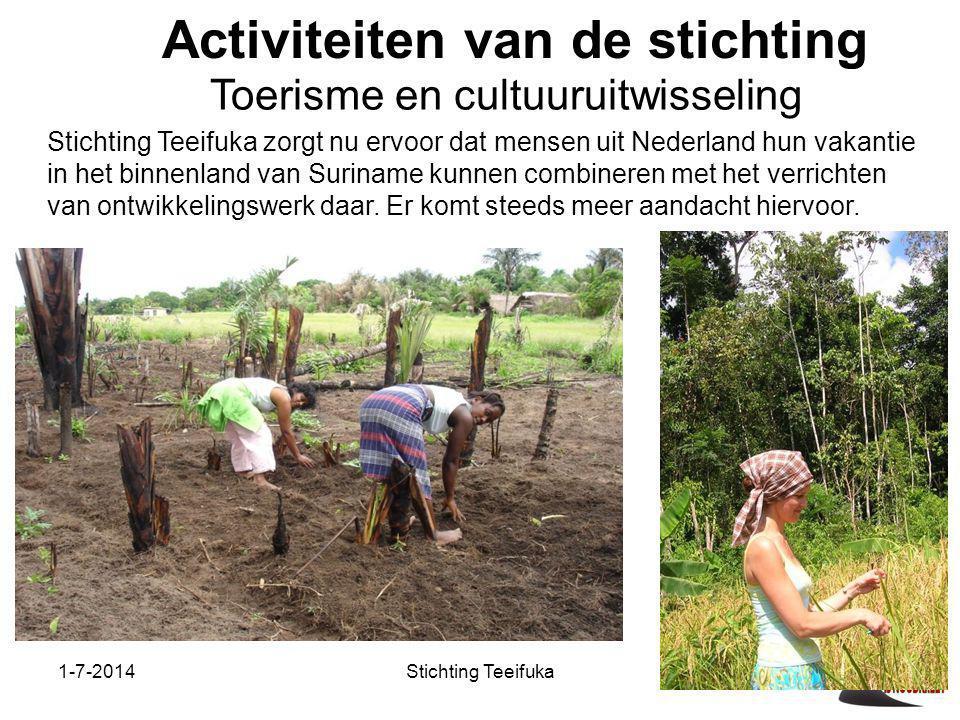 1-7-2014Stichting Teeifuka Activiteiten van de stichting Stichting Teeifuka zorgt nu ervoor dat mensen uit Nederland hun vakantie in het binnenland van Suriname kunnen combineren met het verrichten van ontwikkelingswerk daar.