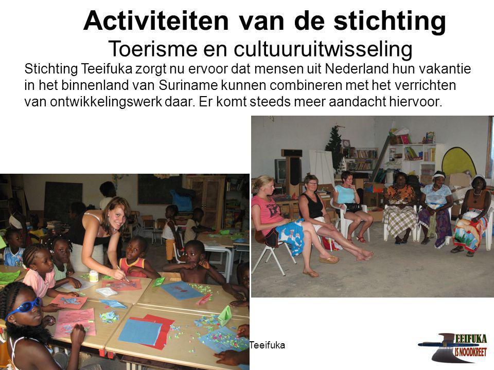 1-7-2014Stichting Teeifuka Activiteiten van de stichting Stichting Teeifuka zorgt nu ervoor dat mensen uit Nederland hun vakantie in het binnenland va
