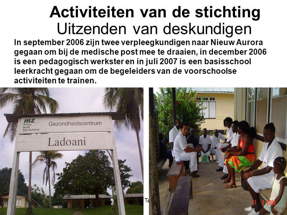 1-7-2014Stichting Teeifuka Activiteiten van de stichting In september 2006 zijn twee verpleegkundigen naar Nieuw Aurora gegaan om bij de medische post