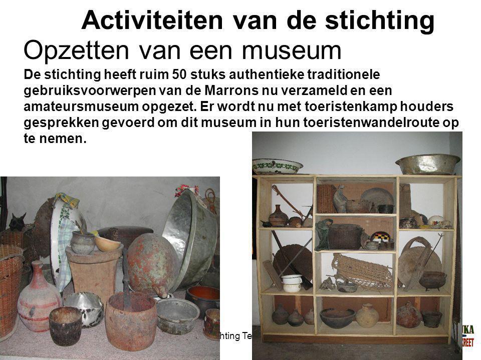 1-7-2014Stichting Teeifuka Activiteiten van de stichting De stichting heeft ruim 50 stuks authentieke traditionele gebruiksvoorwerpen van de Marrons nu verzameld en een amateursmuseum opgezet.