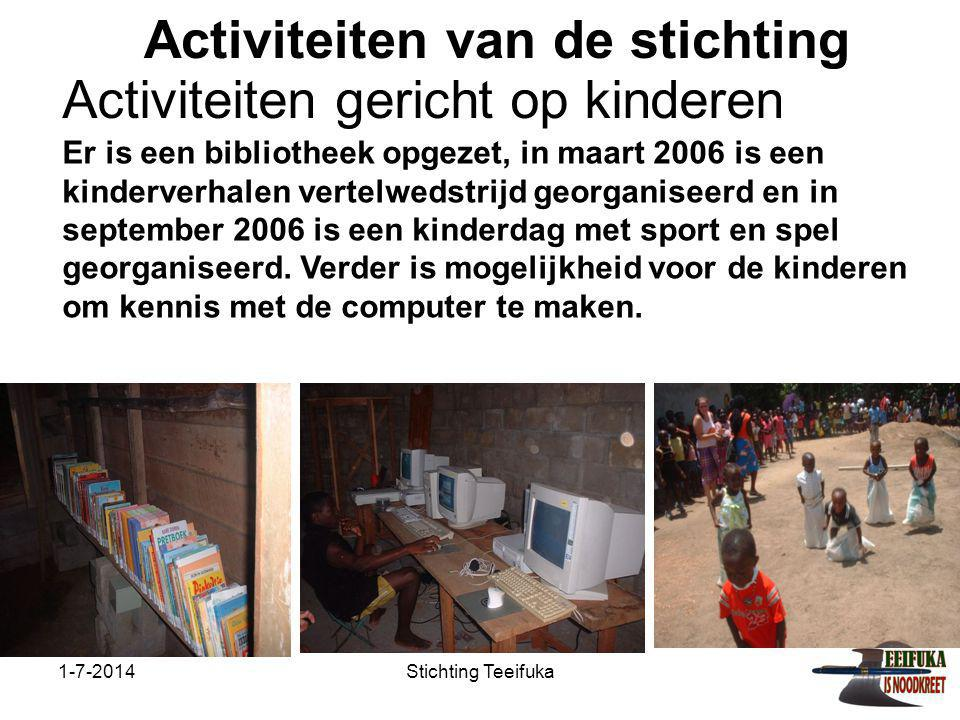 1-7-2014Stichting Teeifuka Activiteiten van de stichting Er is een bibliotheek opgezet, in maart 2006 is een kinderverhalen vertelwedstrijd georganiseerd en in september 2006 is een kinderdag met sport en spel georganiseerd.