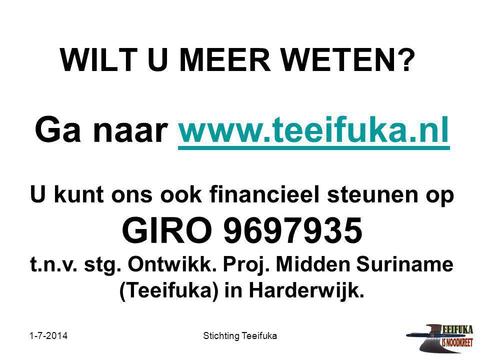 1-7-2014Stichting Teeifuka WILT U MEER WETEN? Ga naar www.teeifuka.nlwww.teeifuka.nl U kunt ons ook financieel steunen op GIRO 9697935 t.n.v. stg. Ont