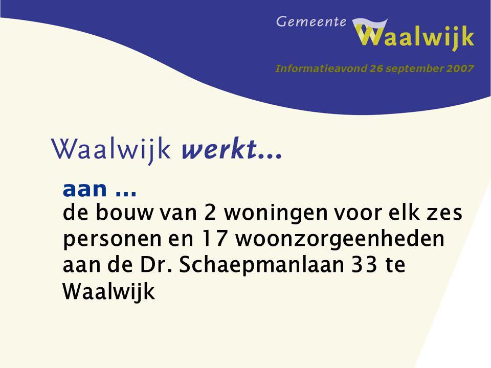 aan … de bouw van 2 woningen voor elk zes personen en 17 woonzorgeenheden aan de Dr. Schaepmanlaan 33 te Waalwijk Informatieavond 26 september 2007