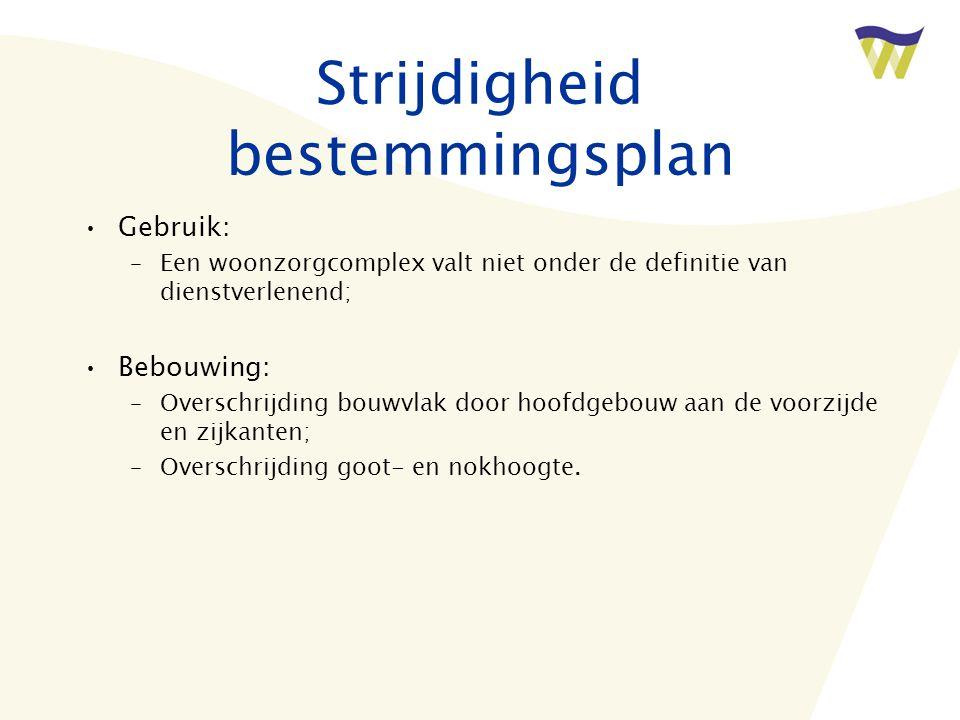 Strijdigheid bestemmingsplan •Gebruik: –Een woonzorgcomplex valt niet onder de definitie van dienstverlenend; •Bebouwing: –Overschrijding bouwvlak doo