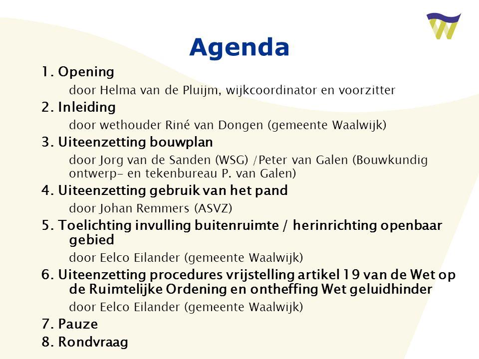 Agenda 1. Opening door Helma van de Pluijm, wijkcoordinator en voorzitter 2. Inleiding door wethouder Riné van Dongen (gemeente Waalwijk) 3. Uiteenzet