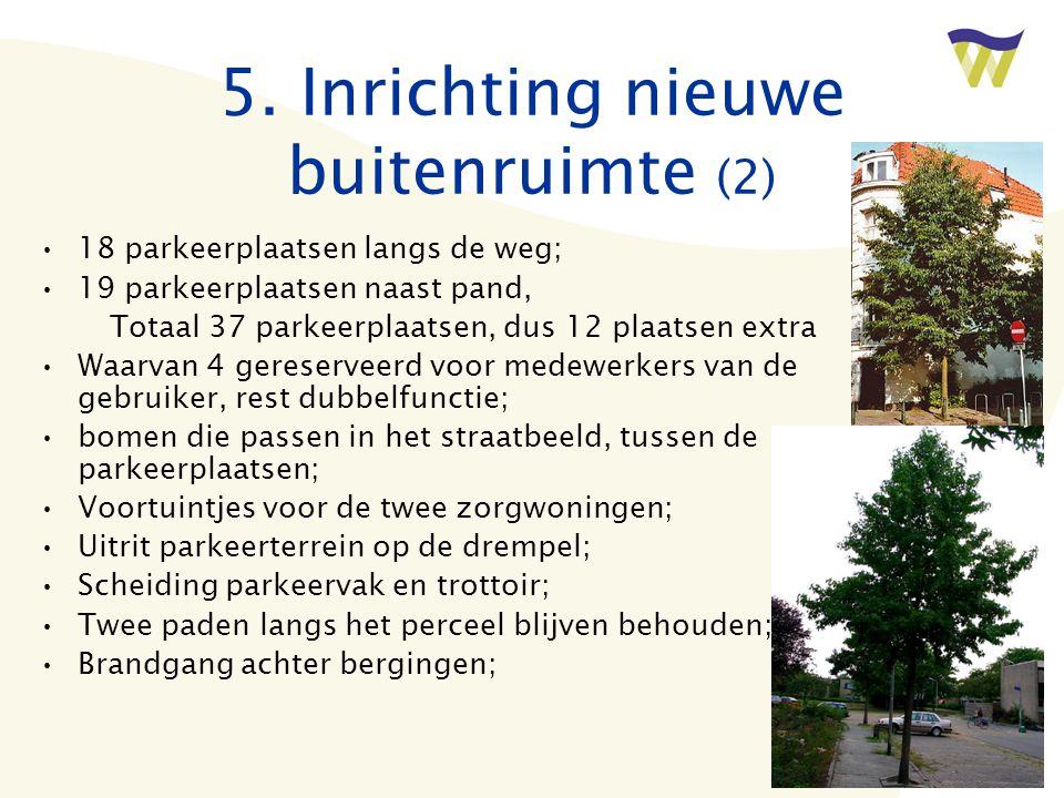 5. Inrichting nieuwe buitenruimte (2) •18 parkeerplaatsen langs de weg; •19 parkeerplaatsen naast pand, Totaal 37 parkeerplaatsen, dus 12 plaatsen ext
