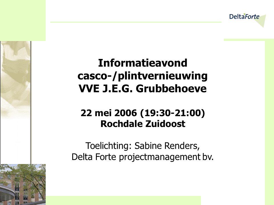 Informatieavond casco-/plintvernieuwing VVE J.E.G. Grubbehoeve 22 mei 2006 (19:30-21:00) Rochdale Zuidoost Toelichting: Sabine Renders, Delta Forte pr