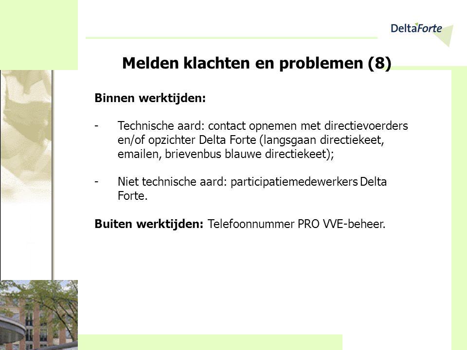 Melden klachten en problemen (8) Binnen werktijden: -Technische aard: contact opnemen met directievoerders en/of opzichter Delta Forte (langsgaan dire