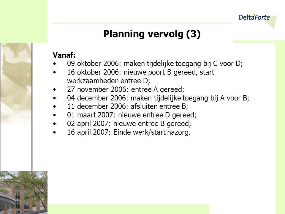 Planning vervolg (3) Vanaf: •09 oktober 2006: maken tijdelijke toegang bij C voor D; •16 oktober 2006: nieuwe poort B gereed, start werkzaamheden entr