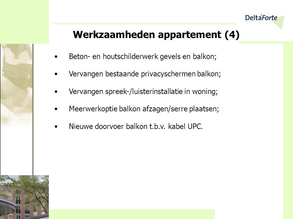Werkzaamheden appartement (4) •Beton- en houtschilderwerk gevels en balkon; •Vervangen bestaande privacyschermen balkon; •Vervangen spreek-/luisterins