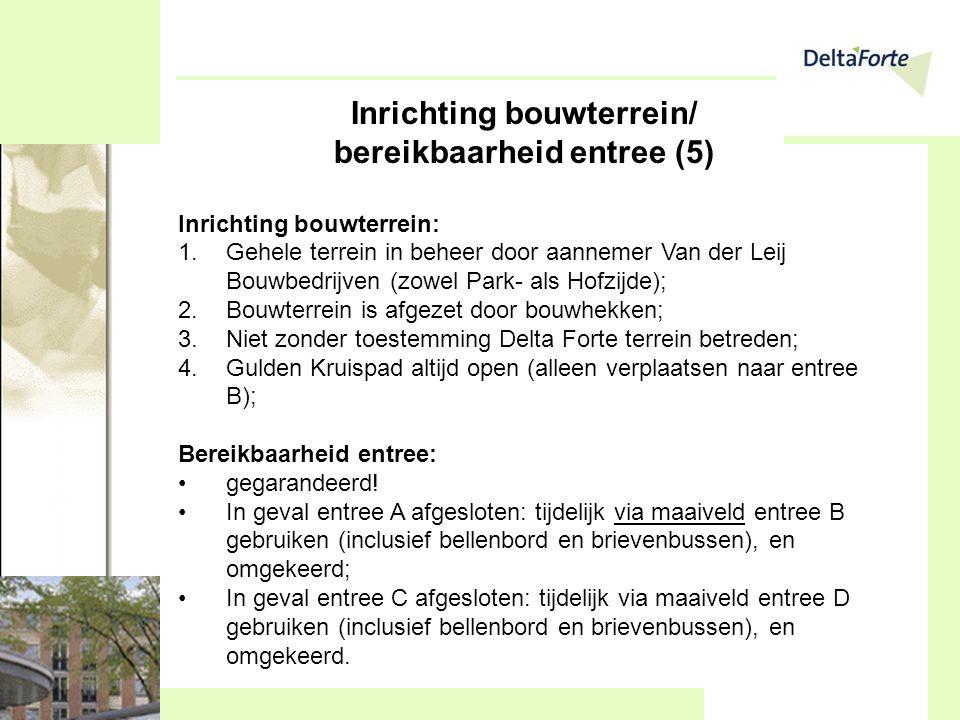 Inrichting bouwterrein/ bereikbaarheid entree (5) Inrichting bouwterrein: 1.Gehele terrein in beheer door aannemer Van der Leij Bouwbedrijven (zowel P