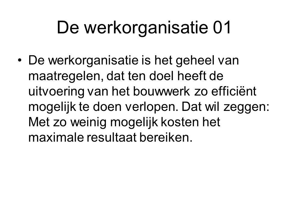 De werkorganisatie 01 •De werkorganisatie is het geheel van maatregelen, dat ten doel heeft de uitvoering van het bouwwerk zo efficiënt mogelijk te do