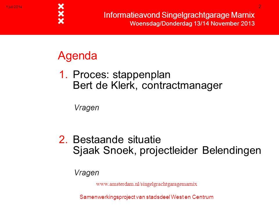 1 juli 2014 2 Agenda 1.Proces: stappenplan Bert de Klerk, contractmanager Vragen 2.Bestaande situatie Sjaak Snoek, projectleider Belendingen Vragen 