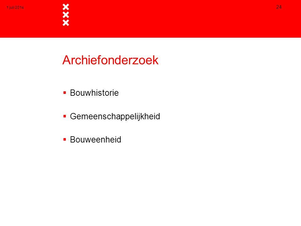 Archiefonderzoek  Bouwhistorie  Gemeenschappelijkheid  Bouweenheid 1 juli 2014 24