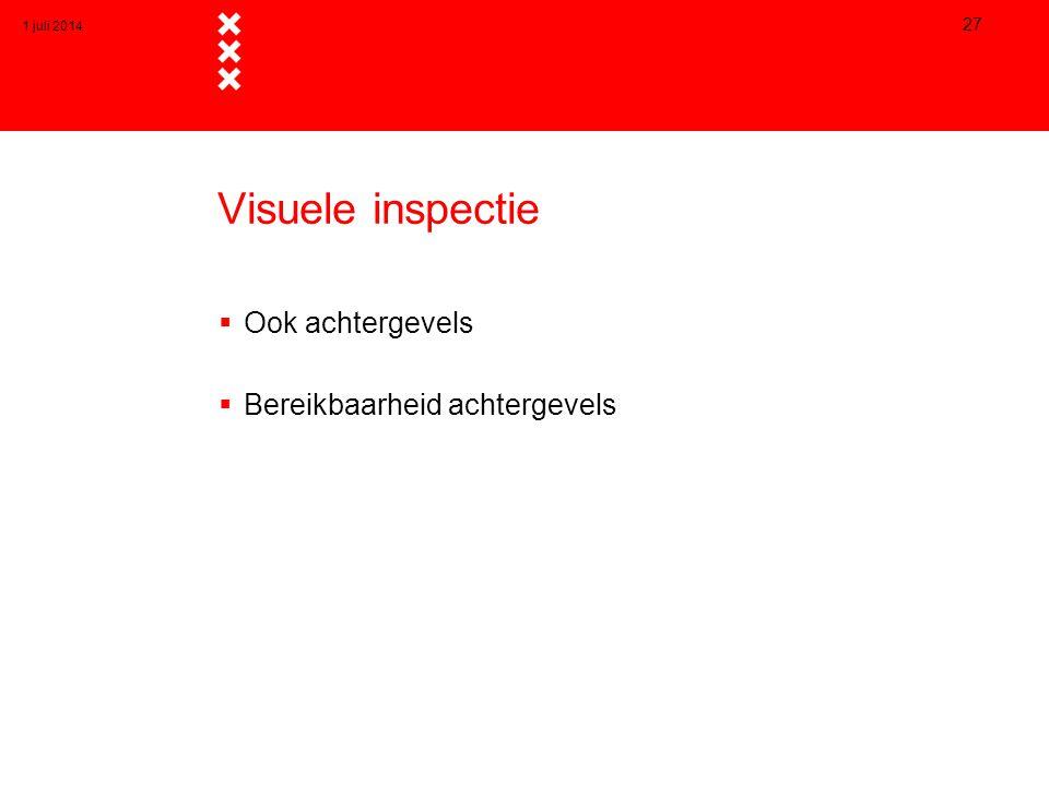 Visuele inspectie  Ook achtergevels  Bereikbaarheid achtergevels 1 juli 2014 27