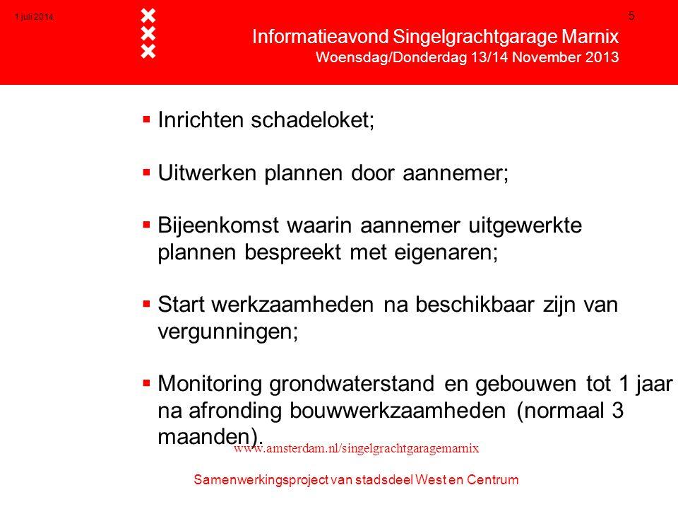 1 juli 2014 16  Informatieavond Singelgrachtgarage Marnix  Woensdag/Donderdag 13/14 November 2013 www.amsterdam.nl/singelgrachtgaragemarnix Samenwerkingsproject van stadsdeel West en Centrum •Start werkzaamheden •Monitoren panden en grondwaterstand tijdens de werkzaamheden.