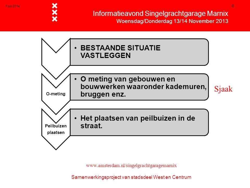 1 juli 2014 17  Informatieavond Singelgrachtgarage Marnix  Woensdag/Donderdag 13/14 November 2013 www.amsterdam.nl/singelgrachtgaragemarnix Samenwerkingsproject van stadsdeel West en Centrum 2.