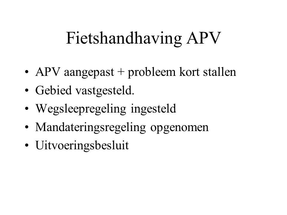 Fietshandhaving APV •APV aangepast + probleem kort stallen •Gebied vastgesteld. •Wegsleepregeling ingesteld •Mandateringsregeling opgenomen •Uitvoerin