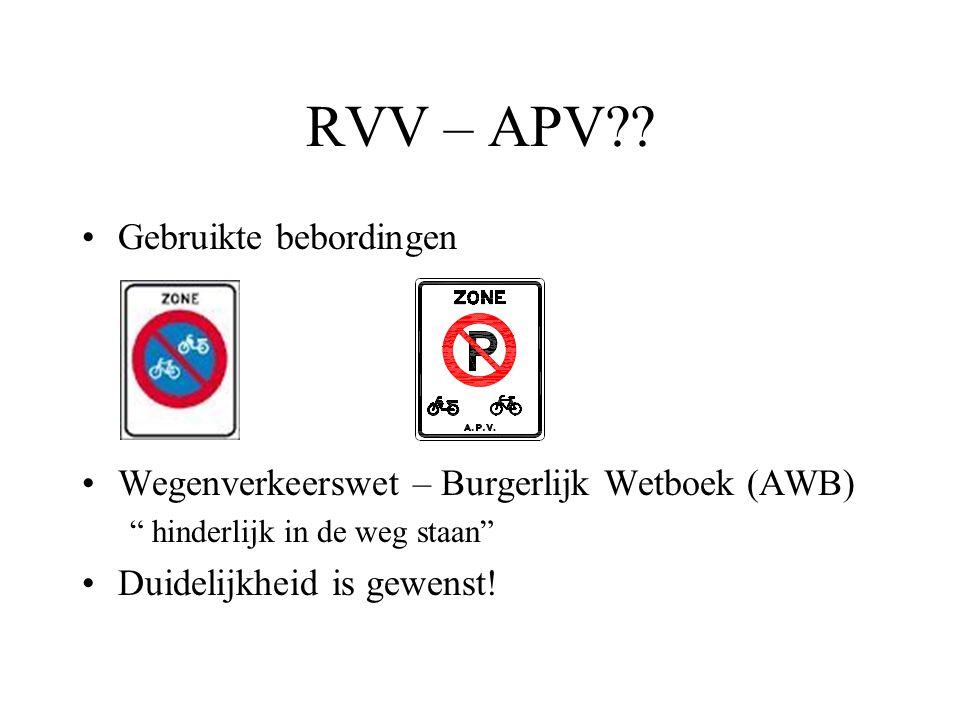 """RVV – APV?? •Gebruikte bebordingen •Wegenverkeerswet – Burgerlijk Wetboek (AWB) """" hinderlijk in de weg staan"""" •Duidelijkheid is gewenst!"""