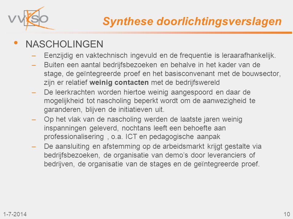 1-7-201410 Synthese doorlichtingsverslagen • NASCHOLINGEN –Eenzijdig en vaktechnisch ingevuld en de frequentie is leraarafhankelijk. –Buiten een aanta