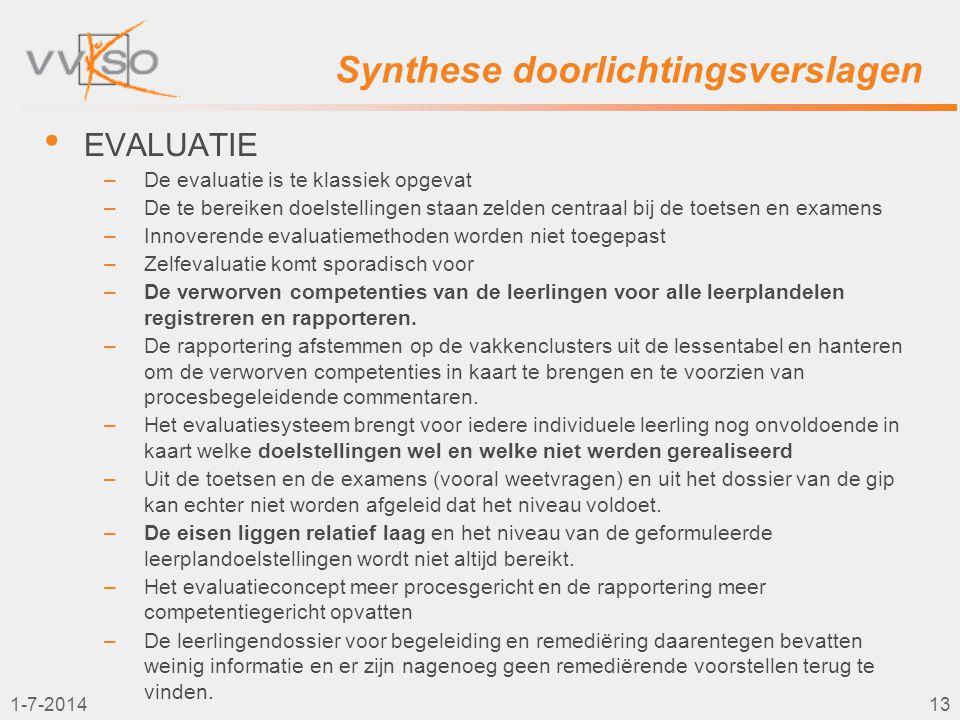 1-7-201413 Synthese doorlichtingsverslagen • EVALUATIE –De evaluatie is te klassiek opgevat –De te bereiken doelstellingen staan zelden centraal bij d