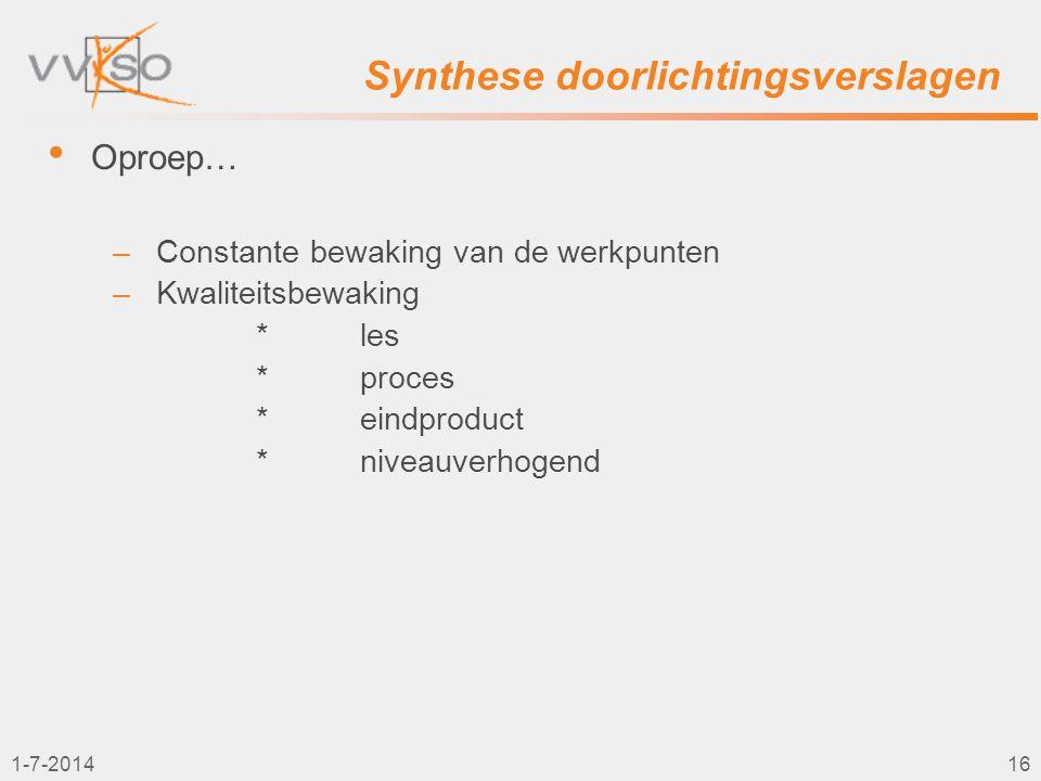 1-7-201416 Synthese doorlichtingsverslagen • Oproep… –Constante bewaking van de werkpunten –Kwaliteitsbewaking *les *proces *eindproduct * niveauverho