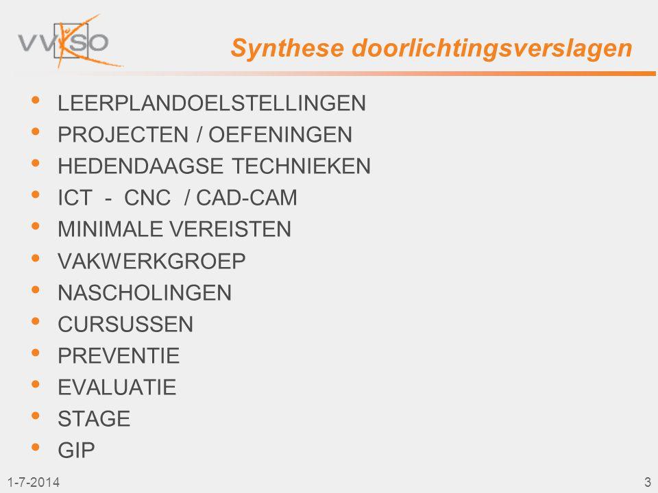1-7-20144 Synthese doorlichtingsverslagen • LEERPLANDOELSTELLINGEN –Leerplandoelstellingen worden in de clusters …… in onvoldoende mate gerealiseerd; –Leerplanstudies, leerplandoelstellingen niet gelinkt aan jaarplannen noch aan projecten en/of opdrachten.