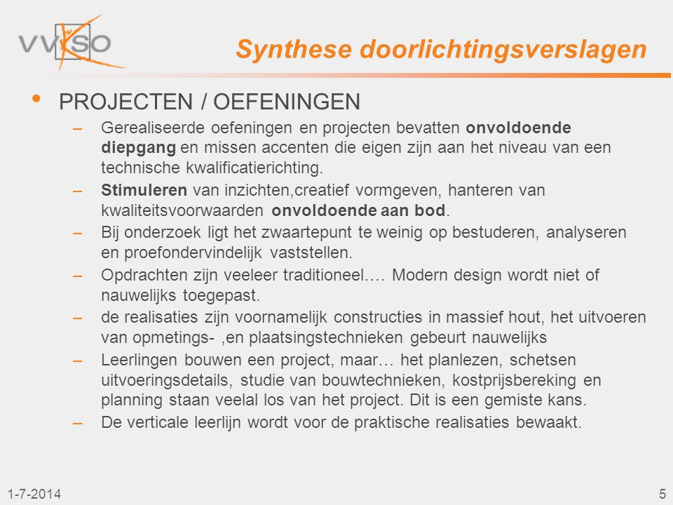 1-7-20145 Synthese doorlichtingsverslagen • PROJECTEN / OEFENINGEN –Gerealiseerde oefeningen en projecten bevatten onvoldoende diepgang en missen acce