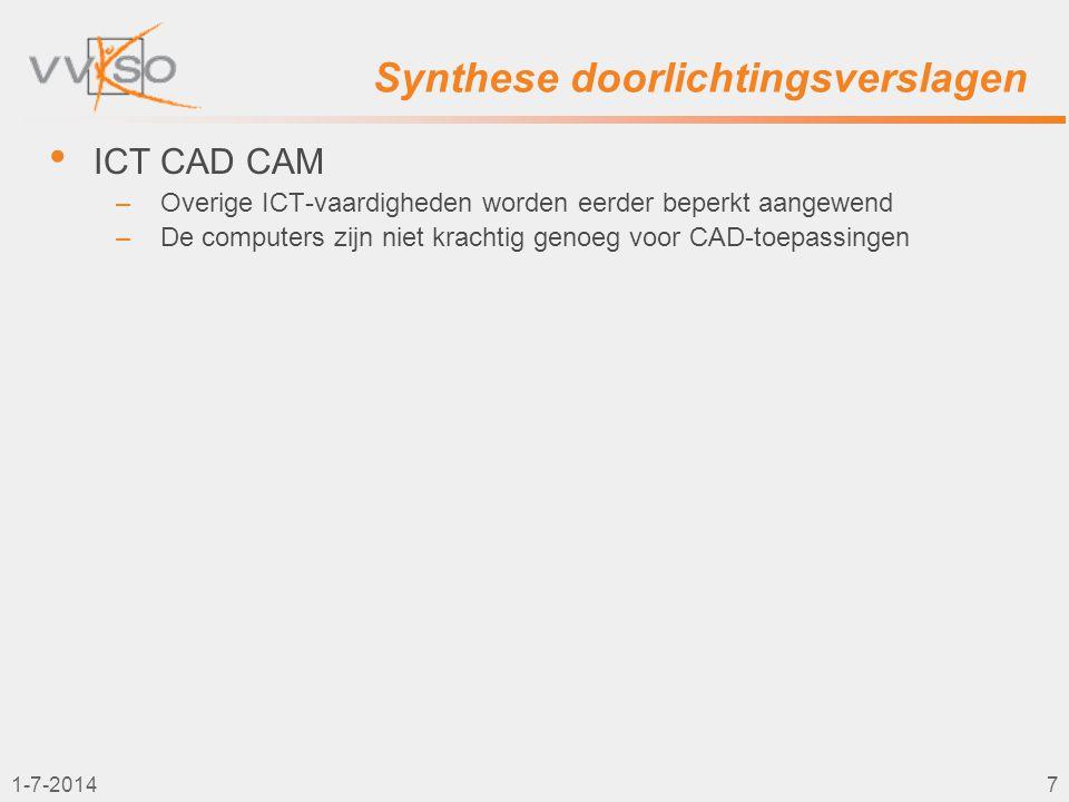 1-7-20147 Synthese doorlichtingsverslagen • ICT CAD CAM –Overige ICT-vaardigheden worden eerder beperkt aangewend –De computers zijn niet krachtig gen