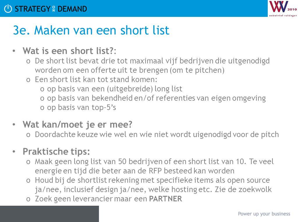 3e. Maken van een short list • Wat is een short list?: oDe short list bevat drie tot maximaal vijf bedrijven die uitgenodigd worden om een offerte uit