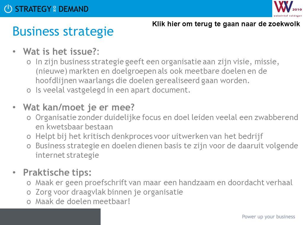 Business strategie • Wat is het issue?: oIn zijn business strategie geeft een organisatie aan zijn visie, missie, (nieuwe) markten en doelgroepen als ook meetbare doelen en de hoofdlijnen waarlangs die doelen gerealiseerd gaan worden.