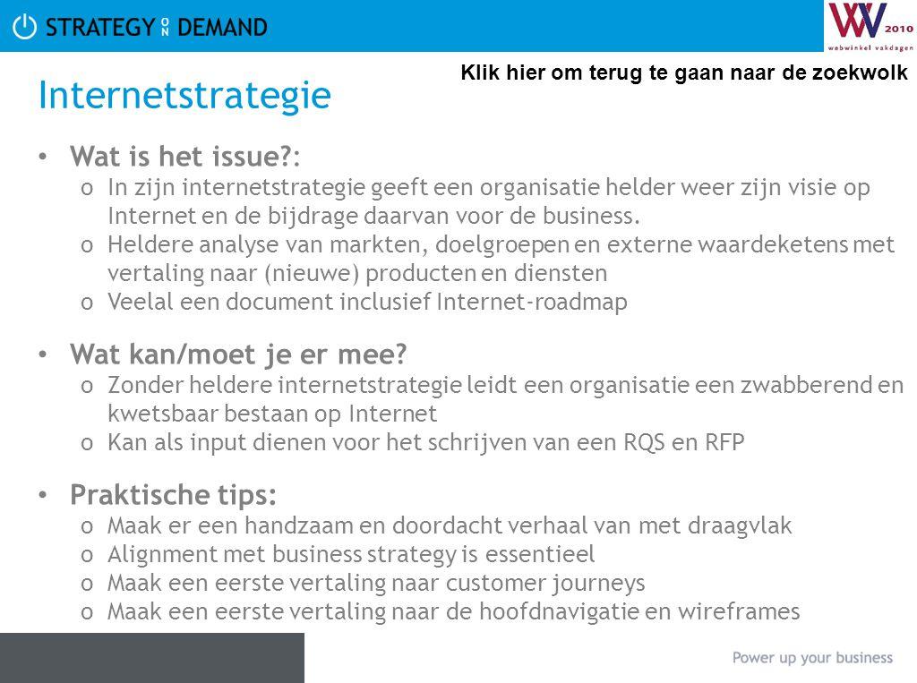 Internetstrategie • Wat is het issue?: oIn zijn internetstrategie geeft een organisatie helder weer zijn visie op Internet en de bijdrage daarvan voor de business.