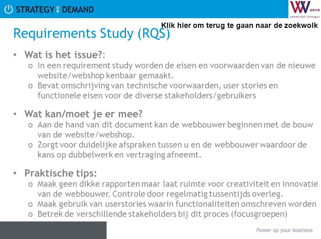 Requirements Study (RQS) • Wat is het issue?: oIn een requirement study worden de eisen en voorwaarden van de nieuwe website/webshop kenbaar gemaakt.