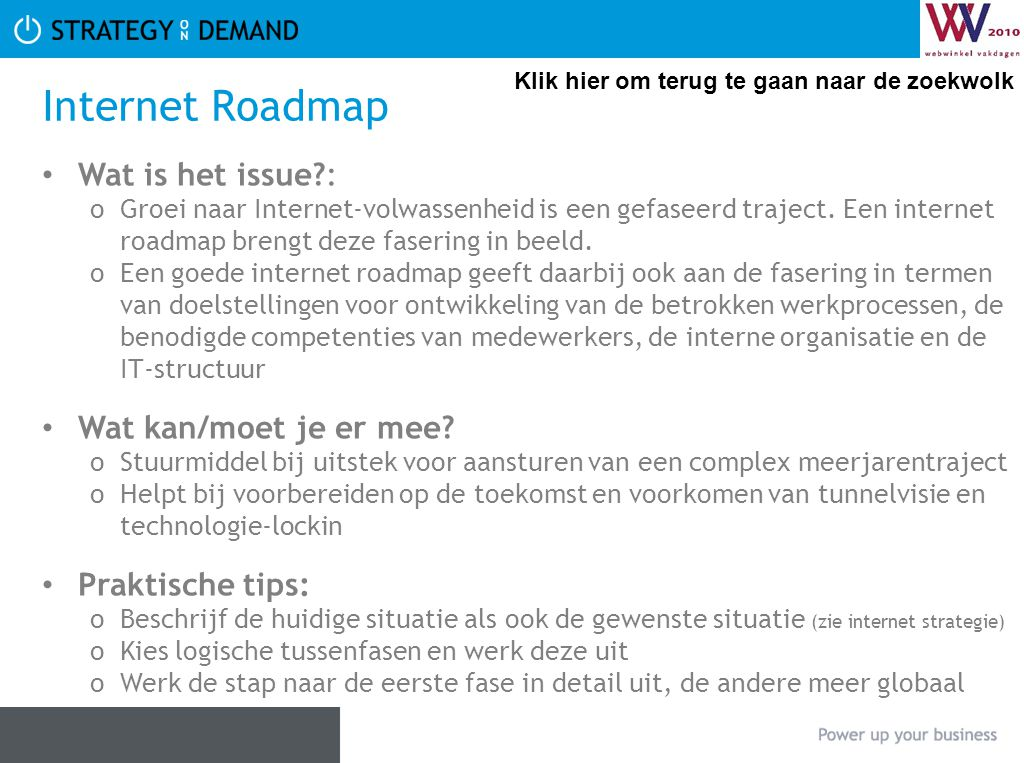 Internet Roadmap • Wat is het issue?: oGroei naar Internet-volwassenheid is een gefaseerd traject. Een internet roadmap brengt deze fasering in beeld.