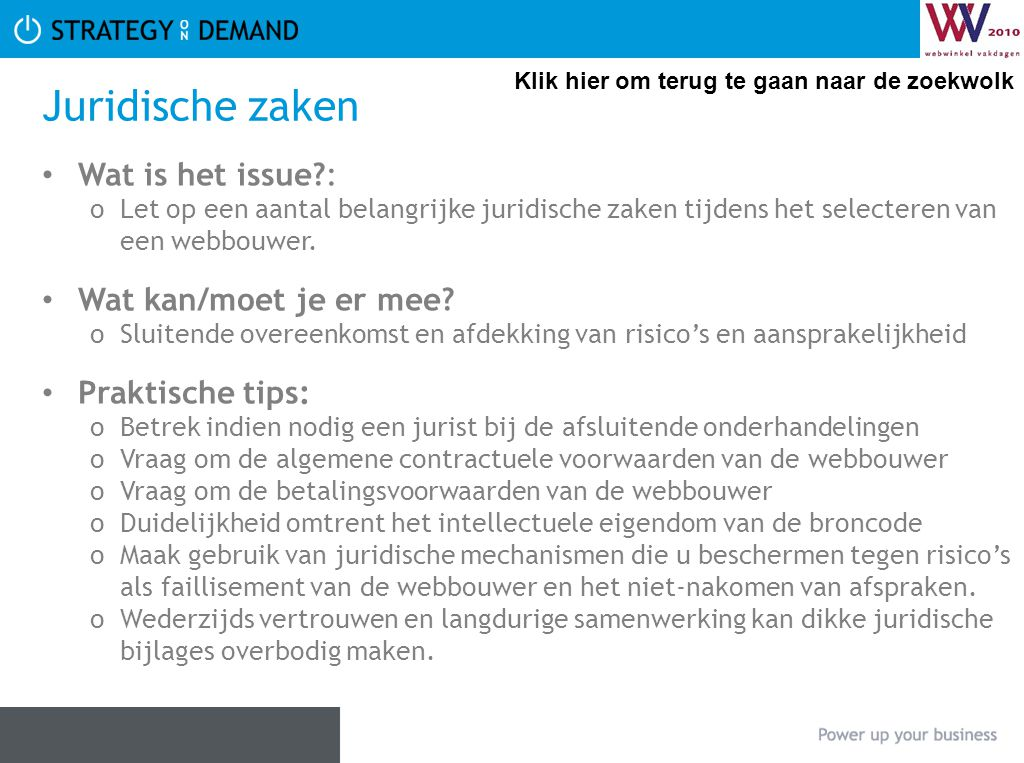 Juridische zaken • Wat is het issue?: oLet op een aantal belangrijke juridische zaken tijdens het selecteren van een webbouwer. • Wat kan/moet je er m