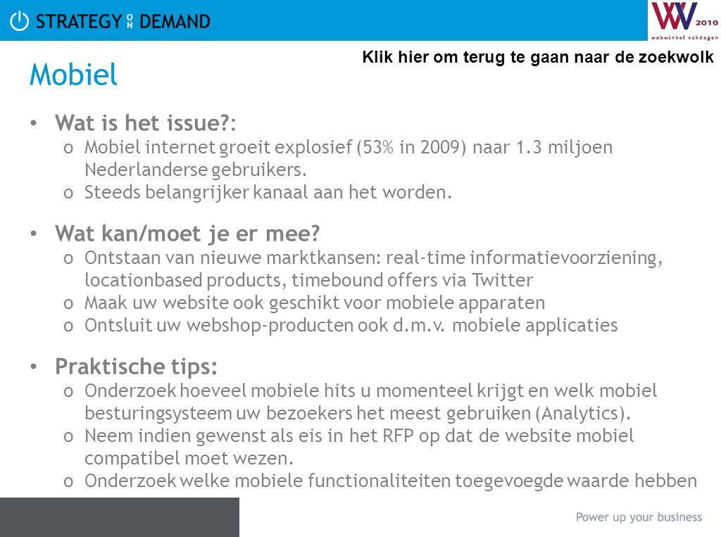 Mobiel • Wat is het issue?: oMobiel internet groeit explosief (53% in 2009) naar 1.3 miljoen Nederlanderse gebruikers. oSteeds belangrijker kanaal aan